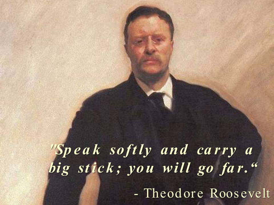 teddy roosevelt quotes big stick